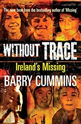 Without Trace - Ireland's Missing: Profiling the Disappearances of Men, Women and Children in Ireland since 1970