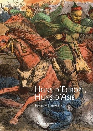 Huns d'Europe, Huns d'Asie : Histoire et cultures des peuples hunniques (IVe-VIe siècle) par