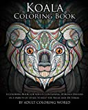 Koala Coloring Book: A Coloring Book for Adults Containing 20 Koala Designs in a variety of styles to help you Relax and De-Stress: Volume 15 (Animal Coloring Books)