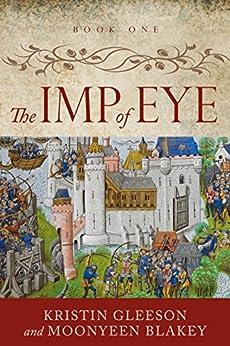 The Imp of  Eye (Renaissance Sojourner Series Book 1) by [Gleeson, Kristin, Blakey, Moonyeen]
