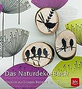 Das Naturdeko-Buch: Kreatives aus Zweigen, Beeren & Co.