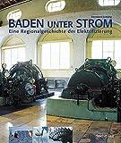 Image de Baden unter Strom: Eine Regionalgeschichte der Elektrifizierung. Von der Wasserkraft ins S