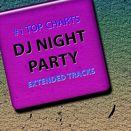 #1 Top Charts DJ Night Party Extended Tracks (Top 60 Best Club Top Disco Music Ibiza Party Mix House Tribal Beach Techno Trance Future Sounds for DJ Set) [Explicit] -