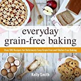 Everyday Grain-Free Baking: Over 100 recipes for Deliciously Easy Grain-Free and Gluten-Free Baking: Written by Kelly Smith, 2015 Edition, Publisher: Adams Media Corporation [Paperback]