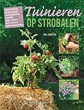 Tuinieren op strobalen: de revolutionaire methode voor het telen van groenten en kruiden : overal, vroeger in het seizoen en zonder onkruid wieden