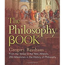 The Philosophy Book: From the Rigveda to the New Atheism, 250 Milestones in the History of Philosophy (Sterling Milestones) by Gregory Bassham (2016-09-07)