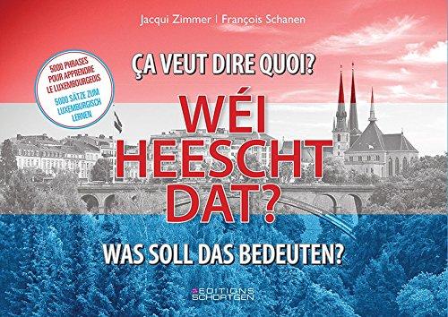 Wéi heescht dat? - Was soll das bedeuten? - ça veut dire quoi?: 5000 Sätze zum Luxemburgisch lernen