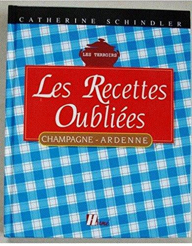 Les Recettes oubliées. Champagne-Ardenne, 1996