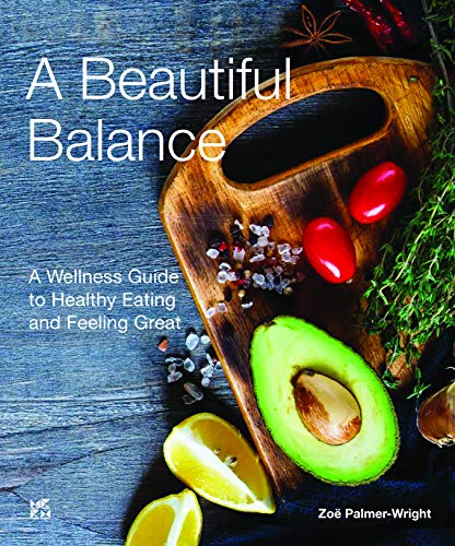 A Beautiful Balance: A Wellness Guide to Healthy Eating and Feeling Great (English Edition)