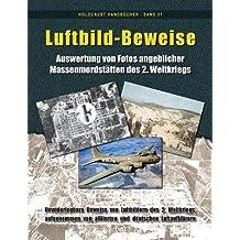 Luftbild-Beweise: Auswertung Von Fotos Angeblicher Massenmordstatten Des 2. Weltkriegs (Holocaust Handbucher)