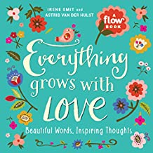 Everything Grows with Love: Beautiful Words, Inspiring Thoughts (Flow)