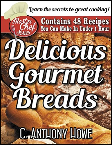 48 DELICIOUS GOURMET BREADS  You Can Make in Under 1 Hour (The MASTER CHEF SERIES Book 2) (English Edition) - Master Gourmet-serie