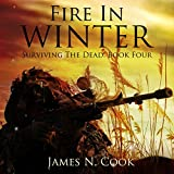 Fire in Winter: Surviving the Dead, Volume 4