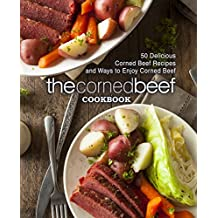 The Corned Beef Cookbook: 50 Delicious Corned Beef Recipes and Ways to Enjoy Corned Beef (English Edition)
