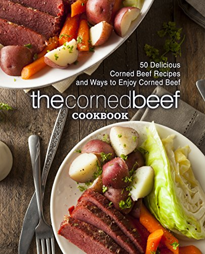 The Corned Beef Cookbook: 50 Delicious Corned Beef Recipes and Ways to Enjoy Corned Beef (English Edition) (Irish Corned Beef)