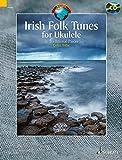 Irish Folk Tunes for Ukulele: 36 Traditional Pieces for Ukulele. Ukulele. Ausgabe mit CD. (Schott World Music)