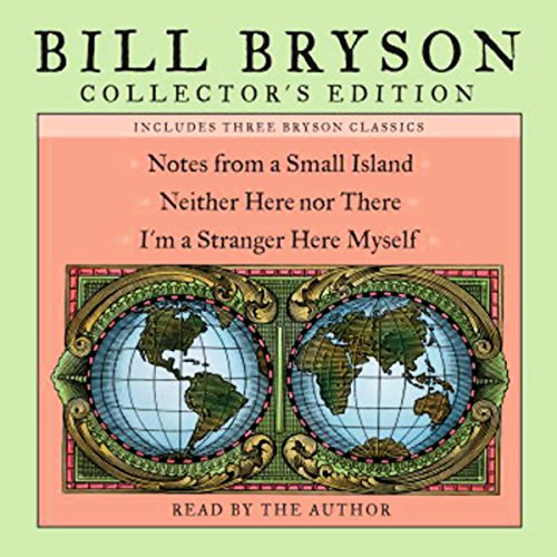Collector Bill (Bill Bryson Collector's Edition: Notes from a Small Island, Neither Here Nor There, and I'm a Stranger Here Myself)