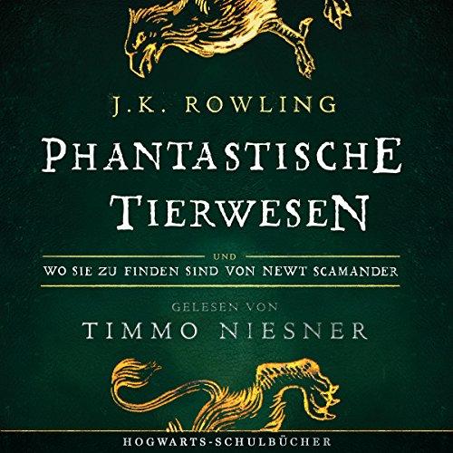 Phantastische Tierwesen und wo sie zu finden sind (Hogwarts Schulbücher 1): Gelesen von Timmo Niesner