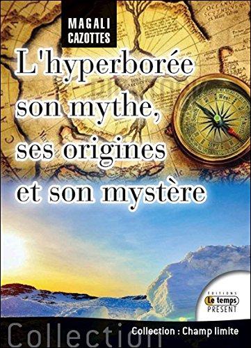L'Hyperborée - Son mythe, ses origines et son mystère par Magali Cazottes