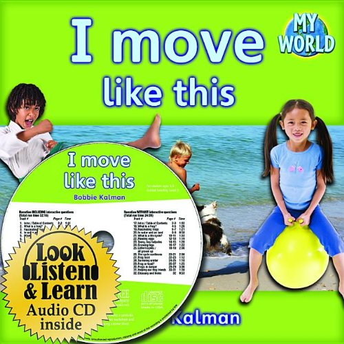 I Move Like This [With Paperback Book] (My World: Bobbie Kalman's Leveled Readers, Level D)