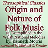 The Origin and Nature of Folk Music: As Exemplified in the Welsh National Melodies: Theosophical Classics
