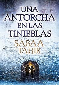 Una antorcha en las tinieblas par Sabaa Tahir