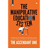 The Manipulative Education System : Understand how the flaws of the education system can lead a person susceptible to epic ma