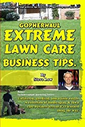 GopherHaul Extreme Lawn Care Business Tips.: Unfiltered, unedited, and a little rough. A collection of landscaping & lawn care business lessons. by Steve Low (2009-08-06)