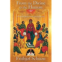 From the Divine to the Human: A New Translation with Selected Letters (Writings of Frithjof Schuon)