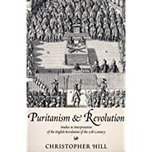 Puritanism & Revolution: Studies in Interpretation of the English Revolution of the 17th Century
