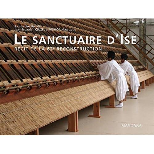 Le sanctuaire d'Ise. Récit de la 62e reconstruction
