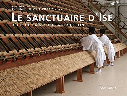 Le sanctuaire d'Ise. Récit de la 62e reconstruction par Jean-Sebastien Cluzel, Nishida Masatsugu