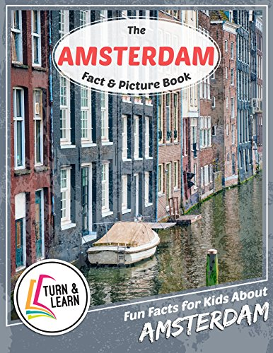 The Amsterdam Fact and Picture Book: Fun Facts for Kids About Amsterdam (Turn and Learn) (English Edition)
