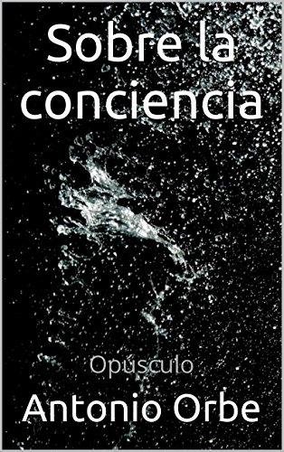 Sobre la conciencia: Opúsculo por Antonio Orbe
