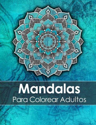 Mandalas Para Colorear Adultos: Un Libro Para Colorear Para Adultos Para Aliviar El Estrés + BONO Gratuito De 60 Páginas De Mandalas Para Colorear (PDF Para Imprimir) por Libros Para Colorear