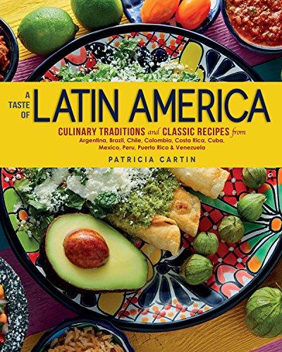 Taste of Latin America: Culinary Traditions and Classic Recipes from Argentina, Brazil, Chile, Colombia, Costa Rica, Cuba, Mexico, Peru, Puerto Rico & Venezuela