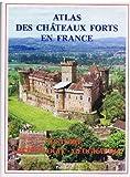 Atlas des châteaux forts en France. Histoire, archéologie, géographie.