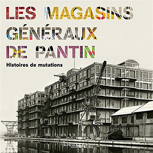 Les Magasins généraux de Pantin : Histoires de mutations par Jean-Luc Rigaud