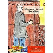 L'Incroyable Histoire de Robert Dupré