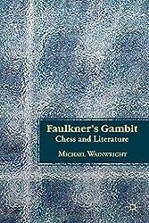 Faulkner's Gambit: Chess and Literature by M. Wainwright (2011-12-07)