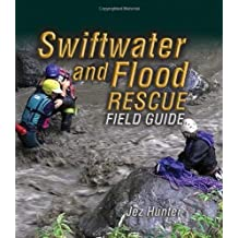 Swiftwater And Flood Rescue Field Guide by Jez Hunter (2008-08-26)