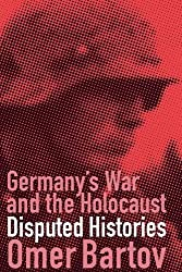 Germany's War and the Holocaust: Disputed Histories