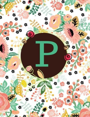 P: Floral Frame Monogram Initial P Composition Journal diary Notebook Gift To Write in For Her, Women, Men, Ladies, Girls, 160 Pages Paperback: Volume 68 (Floral Monogram Collections)