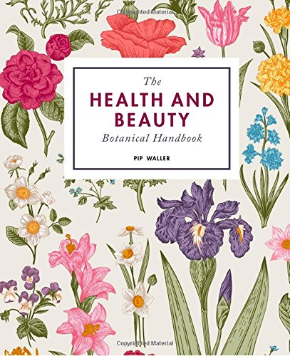 The Health and Beauty Botanical Handbook por Pip Waller