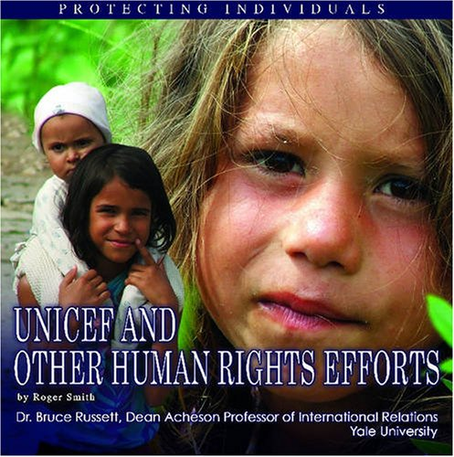 UNICEF and Other Human Rights Efforts: Protecting Individuals (United Nations: Global Leadership)