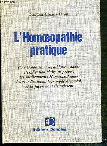 L' Homopathie pratique. Les mdicaments Homopathiques Les Plus Usuels, Leurs Indications, Leur Mode d' emploi et fa faon dont Ils agissent.