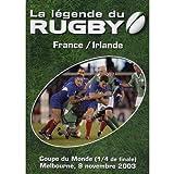 La Légende Du Rugby France/Irlande Coupe du Monde 1/4 de Finale Melbourne 9 Novembre 2003