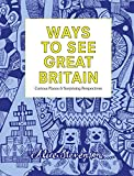 Ways to See Great Britain 2018: Curious Places and Surprising Perspectives