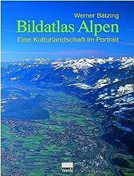 Bildatlas Alpen: Eine Kulturlandschaft im Portrait