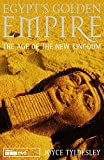 Egypt's Golden Empire: The Dramatic Story of Life in the New Kingdom - Joyce Tyldesley